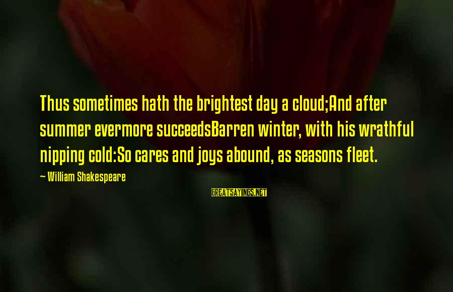 Cold Seasons Sayings By William Shakespeare: Thus sometimes hath the brightest day a cloud;And after summer evermore succeedsBarren winter, with his