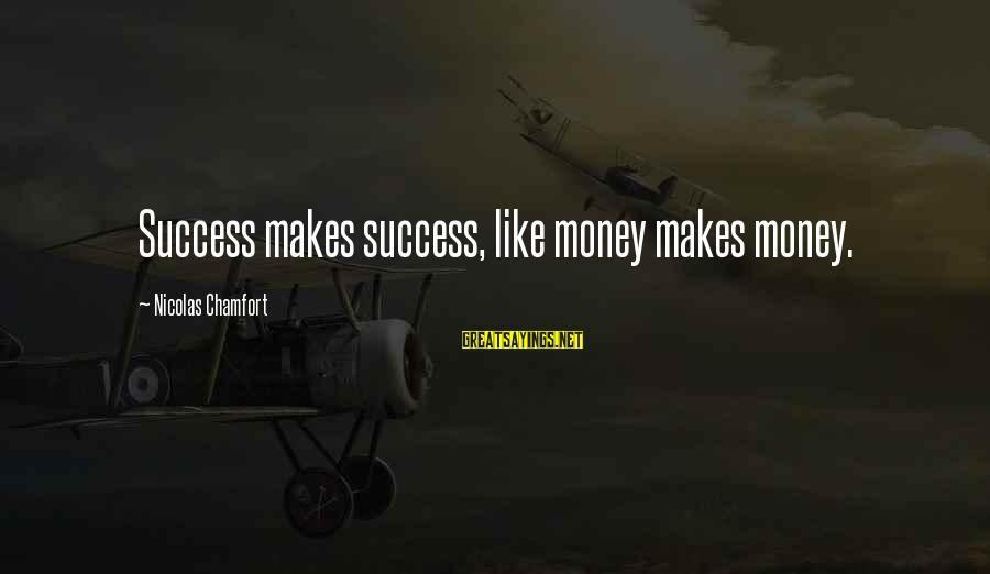 Cole Ninjago Sayings By Nicolas Chamfort: Success makes success, like money makes money.