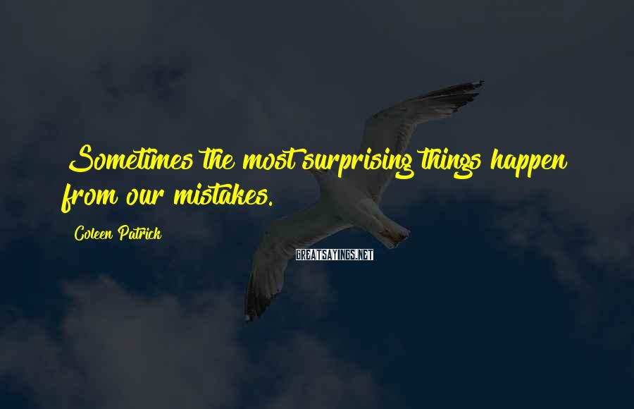 Coleen Patrick Sayings: Sometimes the most surprising things happen from our mistakes.
