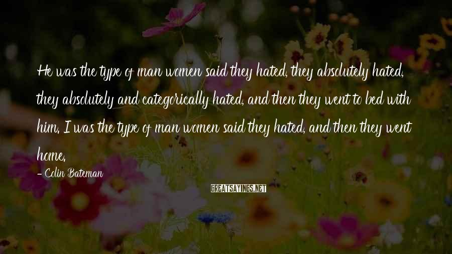 Colin Bateman Sayings: He was the type of man women said they hated, they absolutely hated, they absolutely