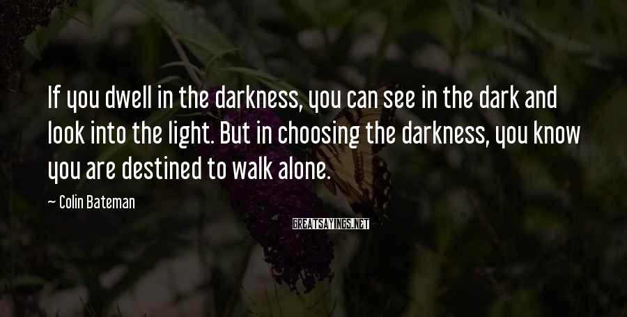 Colin Bateman Sayings: If you dwell in the darkness, you can see in the dark and look into