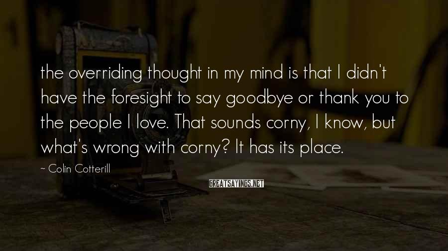 Colin Cotterill Sayings: the overriding thought in my mind is that I didn't have the foresight to say