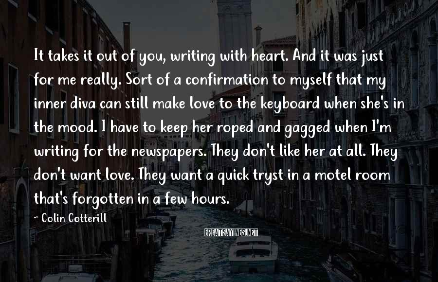 Colin Cotterill Sayings: It takes it out of you, writing with heart. And it was just for me