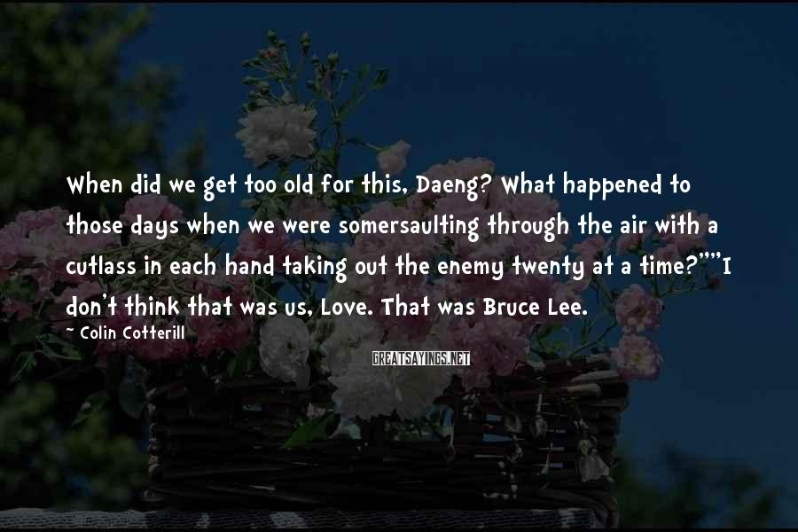 Colin Cotterill Sayings: When did we get too old for this, Daeng? What happened to those days when