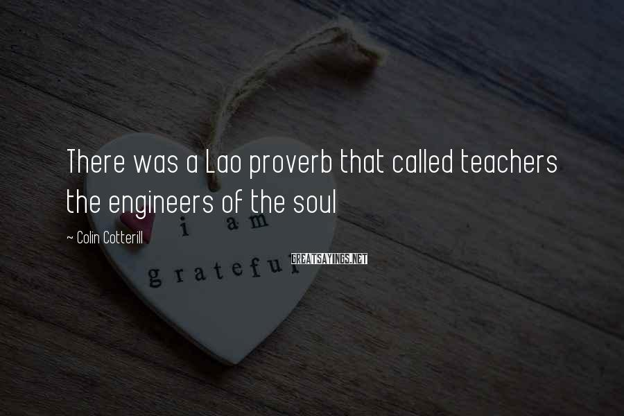 Colin Cotterill Sayings: There was a Lao proverb that called teachers the engineers of the soul