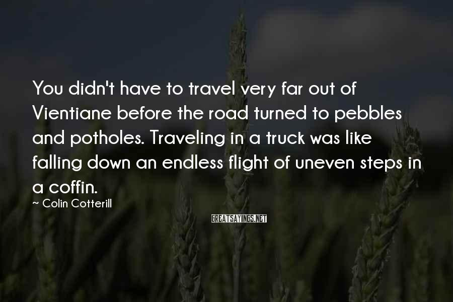 Colin Cotterill Sayings: You didn't have to travel very far out of Vientiane before the road turned to