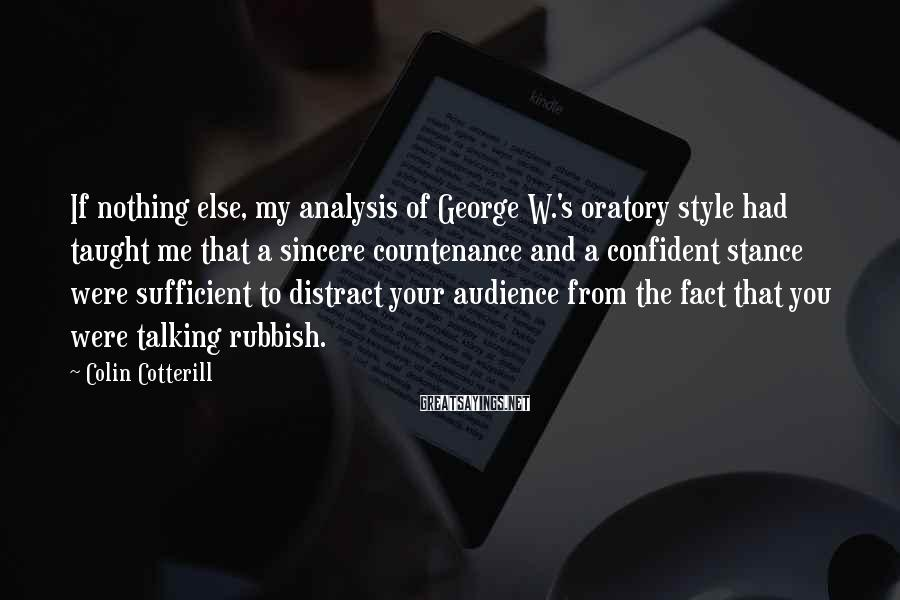 Colin Cotterill Sayings: If nothing else, my analysis of George W.'s oratory style had taught me that a