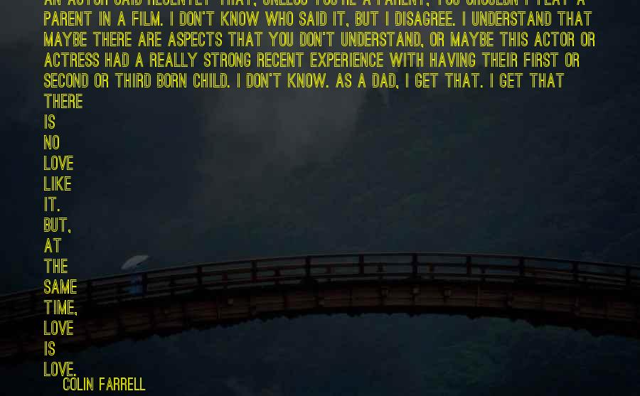 Colin Farrell Sayings: An actor said recently that, unless you're a parent, you shouldn't play a parent in