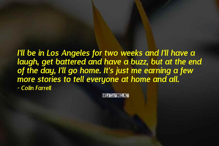 Colin Farrell Sayings: I'll be in Los Angeles for two weeks and I'll have a laugh, get battered