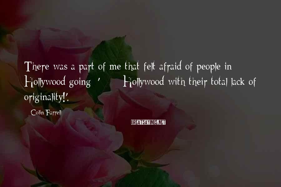 Colin Farrell Sayings: There was a part of me that felt afraid of people in Hollywood going: '****