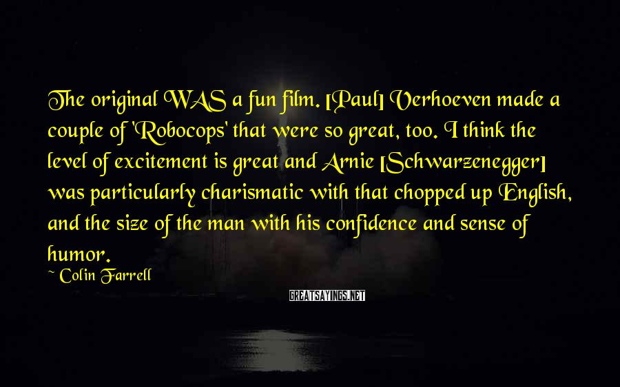 Colin Farrell Sayings: The original WAS a fun film. [Paul] Verhoeven made a couple of 'Robocops' that were