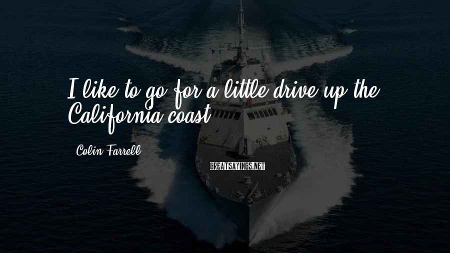Colin Farrell Sayings: I like to go for a little drive up the California coast.