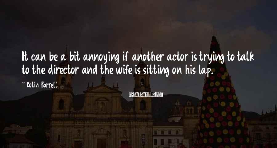 Colin Farrell Sayings: It can be a bit annoying if another actor is trying to talk to the
