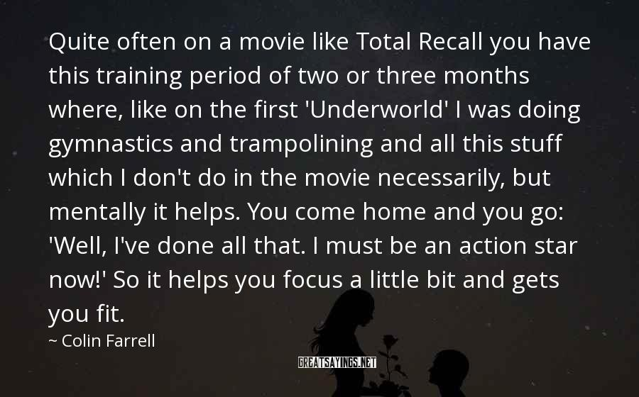 Colin Farrell Sayings: Quite often on a movie like Total Recall you have this training period of two