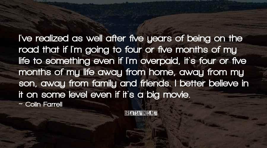 Colin Farrell Sayings: I've realized as well after five years of being on the road that if I'm