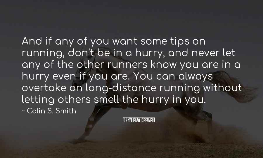 Colin S. Smith Sayings: And if any of you want some tips on running, don't be in a hurry,