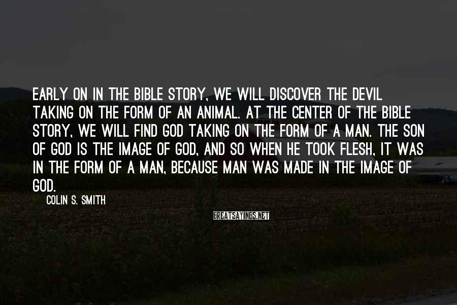 Colin S. Smith Sayings: Early on in the Bible story, we will discover the devil taking on the form