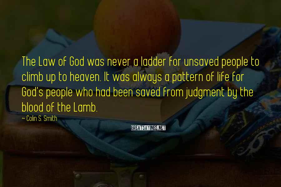Colin S. Smith Sayings: The Law of God was never a ladder for unsaved people to climb up to