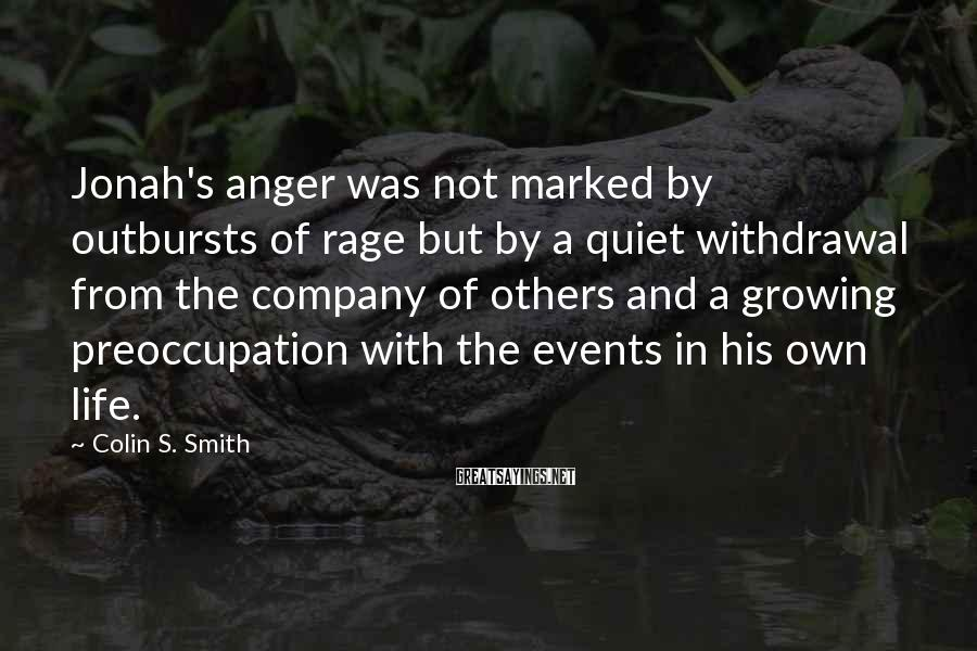 Colin S. Smith Sayings: Jonah's anger was not marked by outbursts of rage but by a quiet withdrawal from
