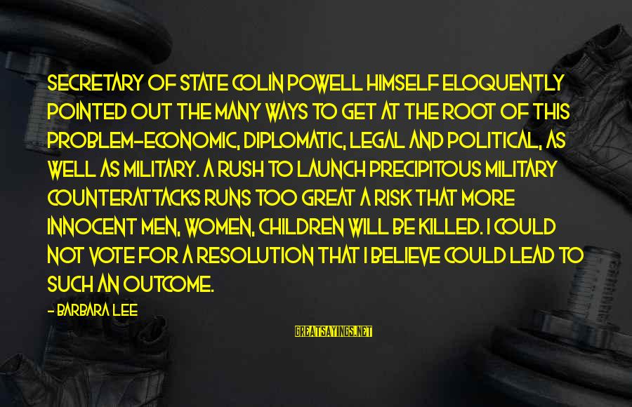 Colin Sayings By Barbara Lee: Secretary of State Colin Powell himself eloquently pointed out the many ways to get at