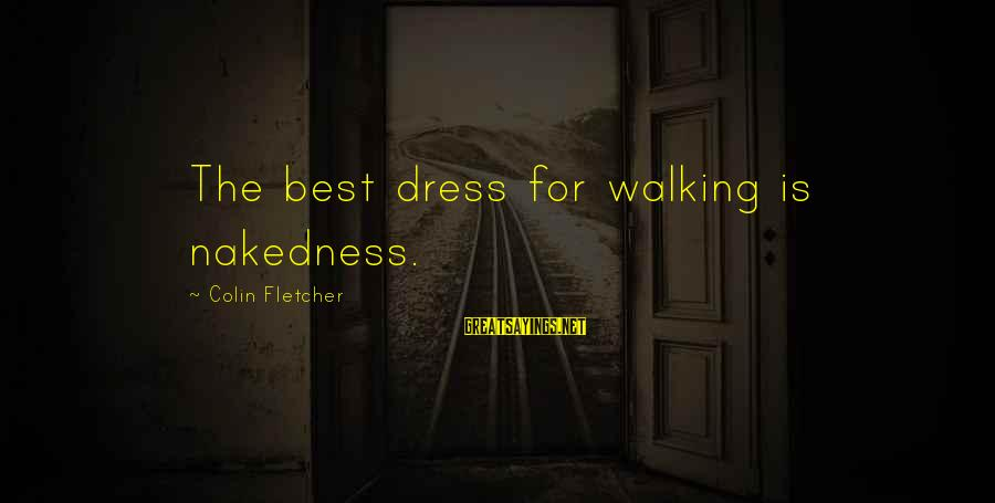 Colin Sayings By Colin Fletcher: The best dress for walking is nakedness.