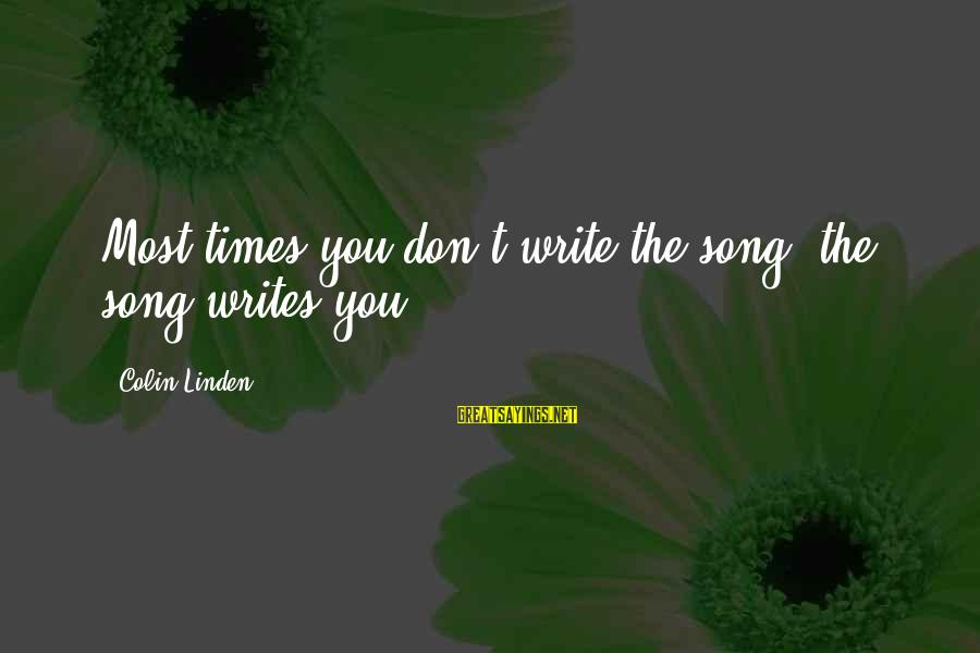 Colin Sayings By Colin Linden: Most times you don't write the song, the song writes you.