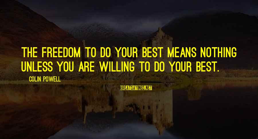 Colin Sayings By Colin Powell: The freedom to do your best means nothing unless you are willing to do your