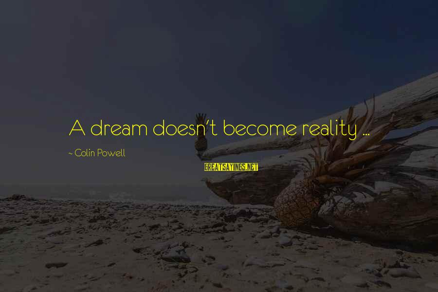 Colin Sayings By Colin Powell: A dream doesn't become reality ...