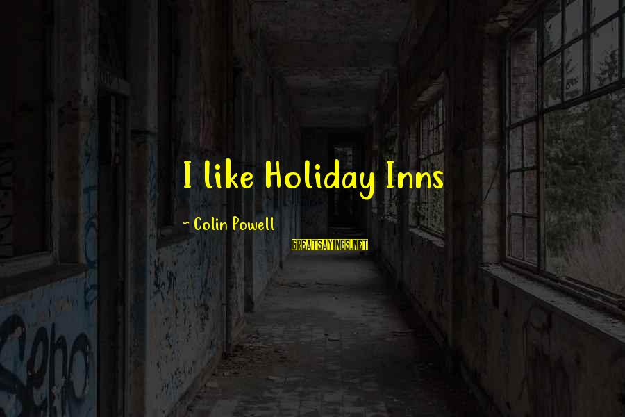 Colin Sayings By Colin Powell: I like Holiday Inns