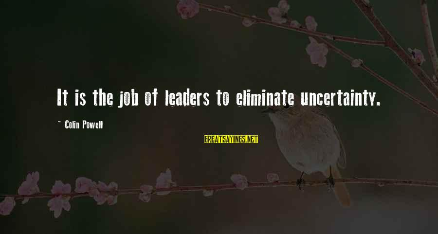 Colin Sayings By Colin Powell: It is the job of leaders to eliminate uncertainty.