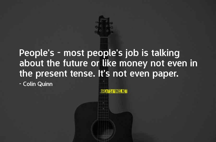 Colin Sayings By Colin Quinn: People's - most people's job is talking about the future or like money not even
