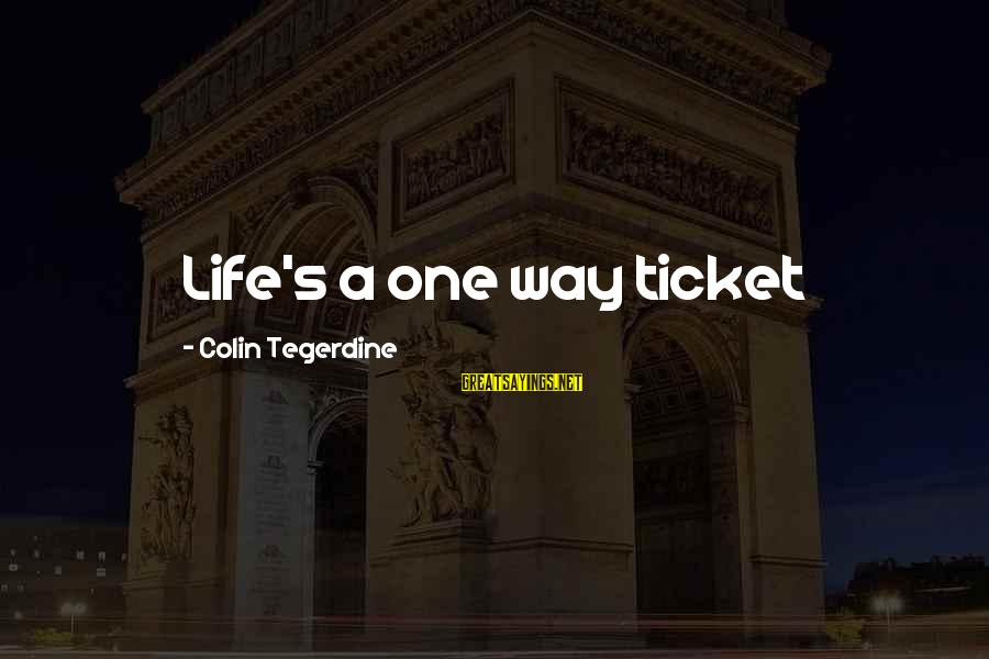 Colin Sayings By Colin Tegerdine: Life's a one way ticket
