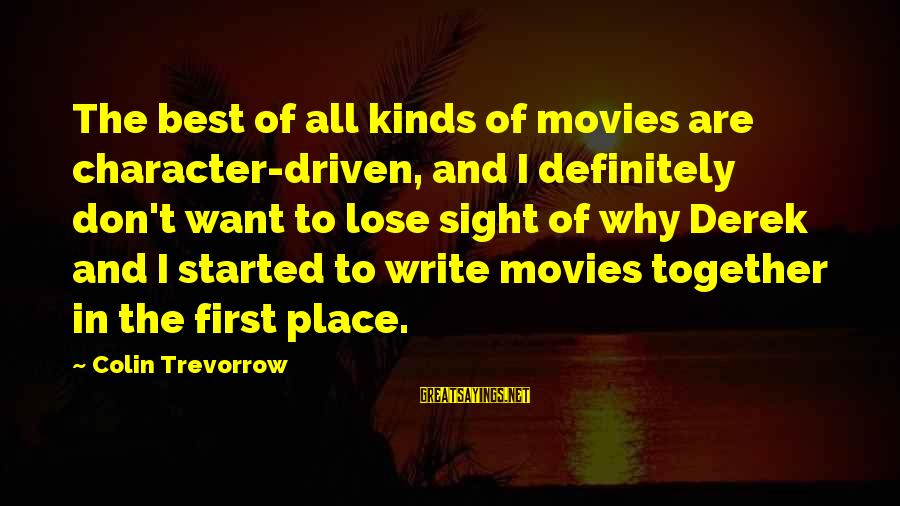 Colin Sayings By Colin Trevorrow: The best of all kinds of movies are character-driven, and I definitely don't want to