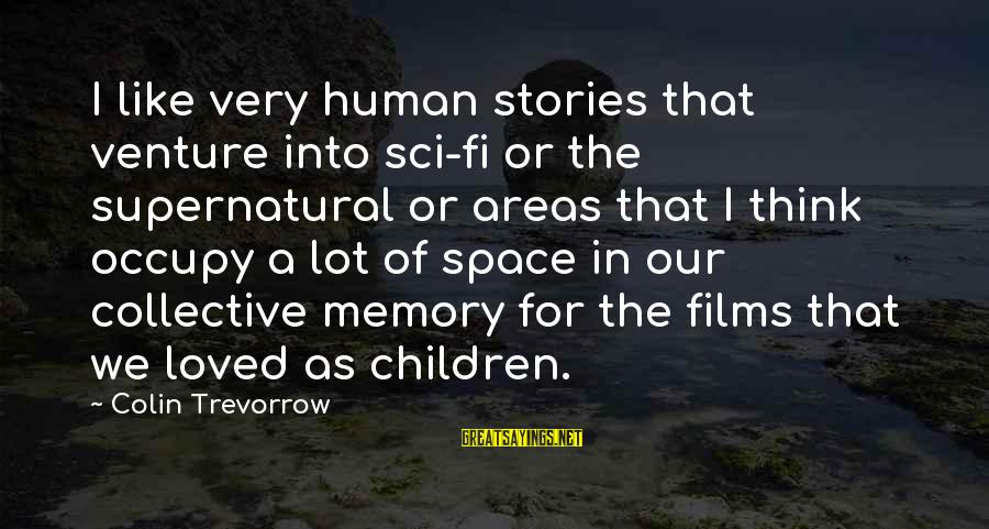 Colin Sayings By Colin Trevorrow: I like very human stories that venture into sci-fi or the supernatural or areas that