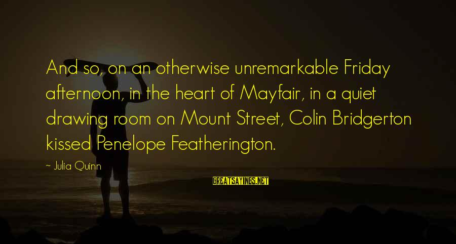 Colin Sayings By Julia Quinn: And so, on an otherwise unremarkable Friday afternoon, in the heart of Mayfair, in a