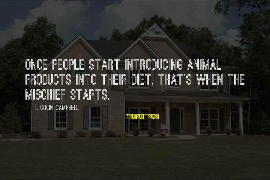 Colin Sayings By T. Colin Campbell: Once people start introducing animal products into their diet, that's when the mischief starts.