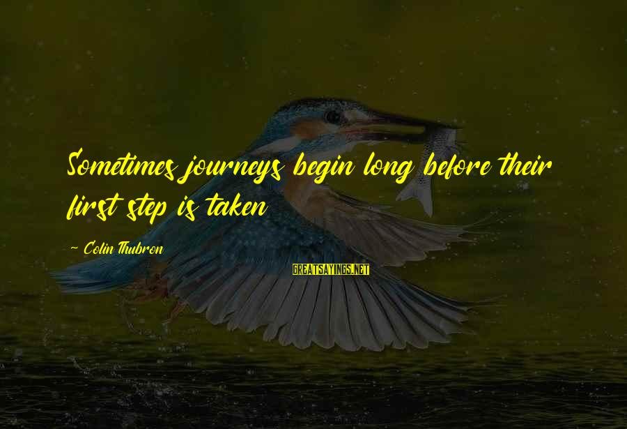 Colin Thubron Sayings By Colin Thubron: Sometimes journeys begin long before their first step is taken