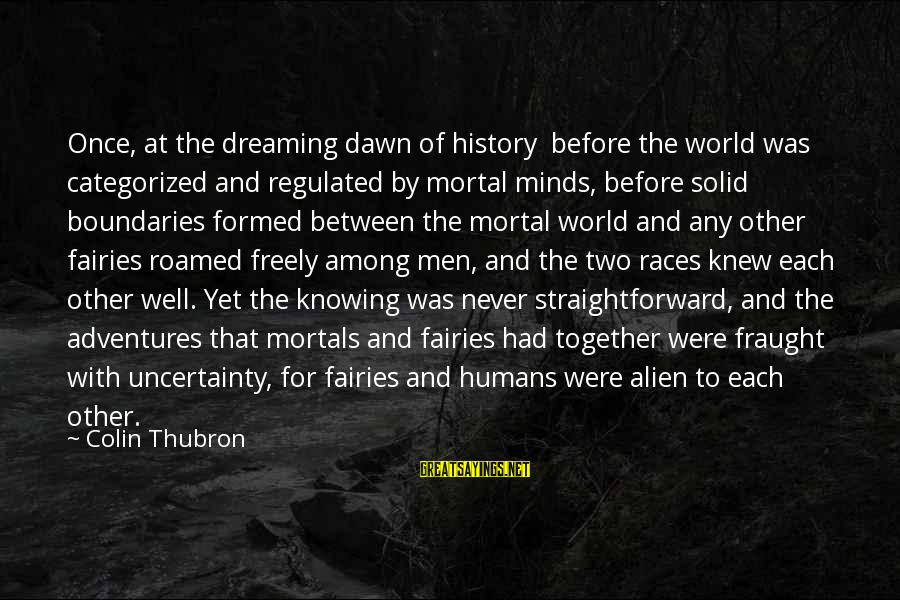 Colin Thubron Sayings By Colin Thubron: Once, at the dreaming dawn of history before the world was categorized and regulated by