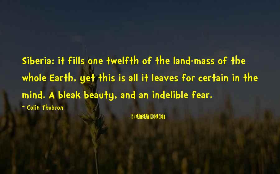 Colin Thubron Sayings By Colin Thubron: Siberia: it fills one twelfth of the land-mass of the whole Earth, yet this is