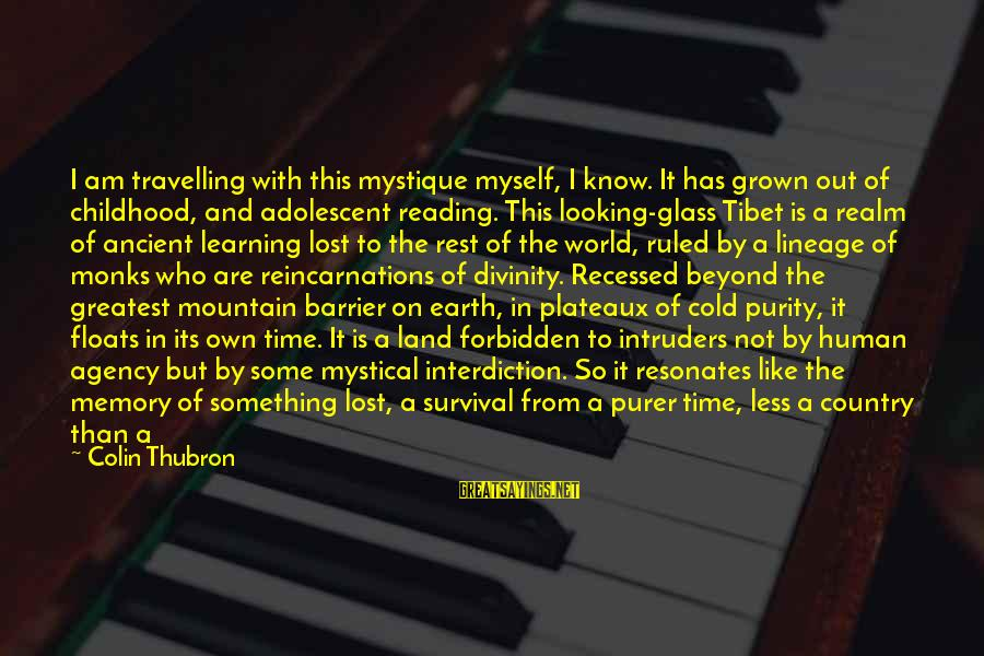 Colin Thubron Sayings By Colin Thubron: I am travelling with this mystique myself, I know. It has grown out of childhood,