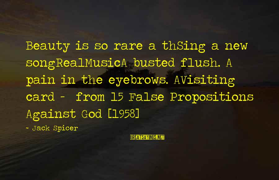 Collage Images Sayings By Jack Spicer: Beauty is so rare a thSing a new songRealMusicA busted flush. A pain in the