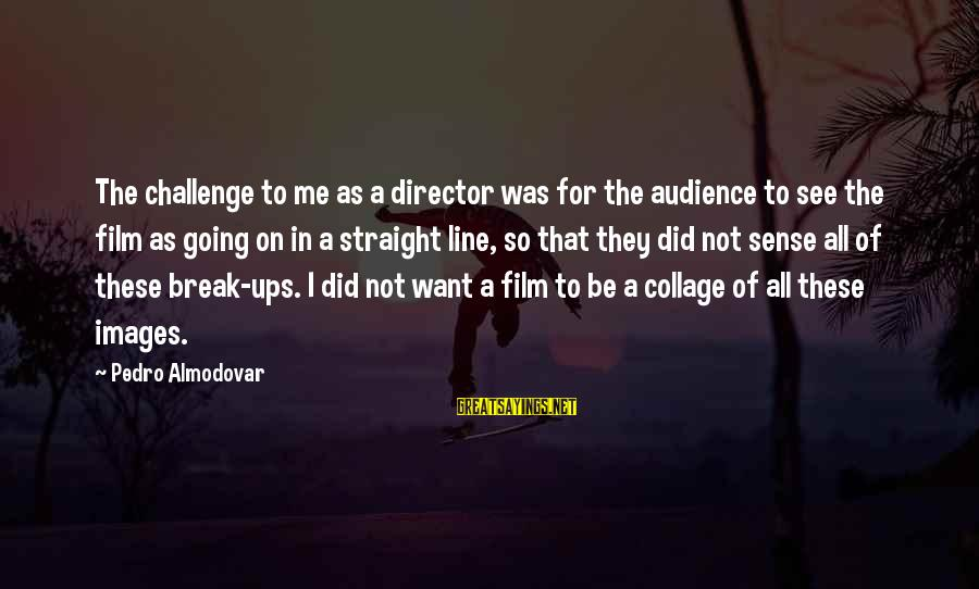 Collage Images Sayings By Pedro Almodovar: The challenge to me as a director was for the audience to see the film