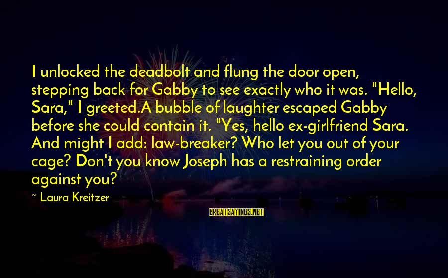 Collated Sayings By Laura Kreitzer: I unlocked the deadbolt and flung the door open, stepping back for Gabby to see