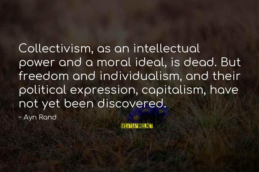 Collectivism Vs Individualism Sayings By Ayn Rand: Collectivism, as an intellectual power and a moral ideal, is dead. But freedom and individualism,