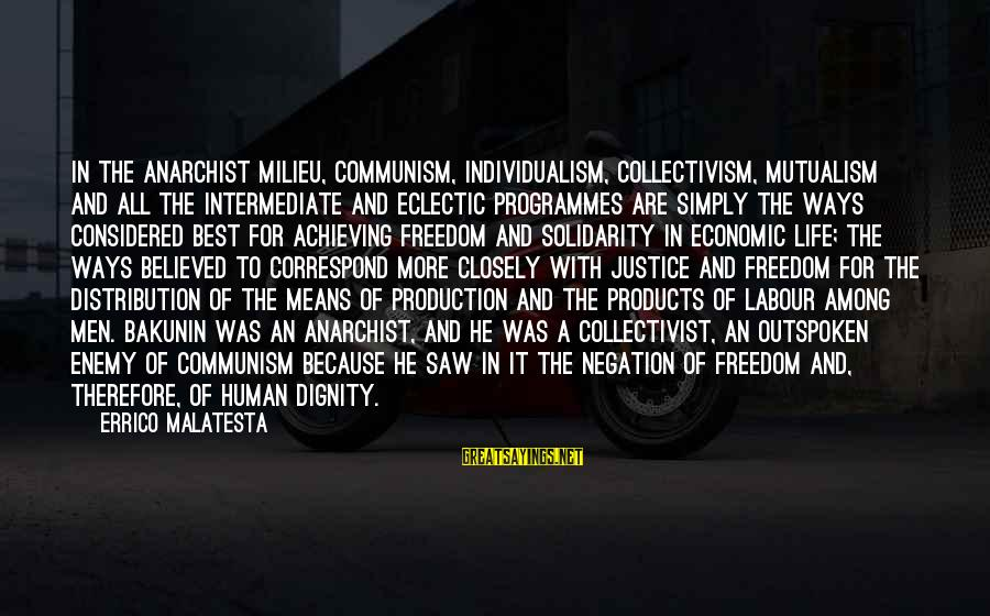 Collectivism Vs Individualism Sayings By Errico Malatesta: In the anarchist milieu, communism, individualism, collectivism, mutualism and all the intermediate and eclectic programmes