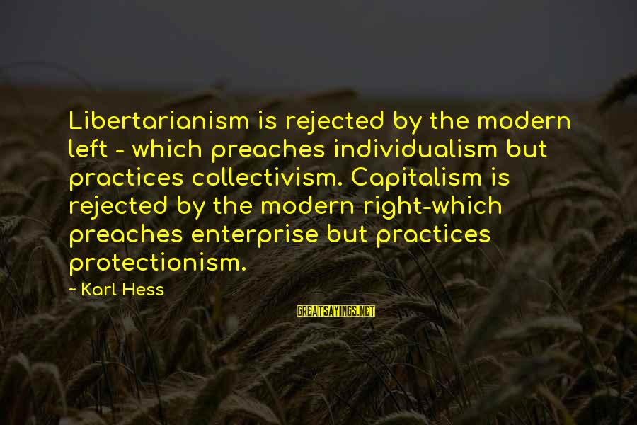 Collectivism Vs Individualism Sayings By Karl Hess: Libertarianism is rejected by the modern left - which preaches individualism but practices collectivism. Capitalism