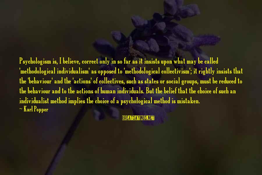 Collectivism Vs Individualism Sayings By Karl Popper: Psychologism is, I believe, correct only in so far as it insists upon what may