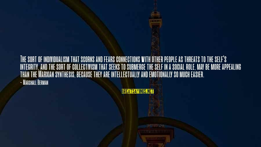 Collectivism Vs Individualism Sayings By Marshall Berman: The sort of individualism that scorns and fears connections with other people as threats to