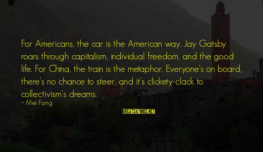 Collectivism Vs Individualism Sayings By Mei Fong: For Americans, the car is the American way. Jay Gatsby roars through capitalism, individual freedom,