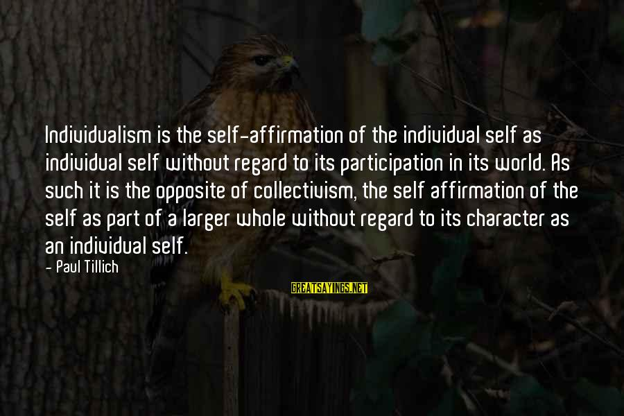Collectivism Vs Individualism Sayings By Paul Tillich: Individualism is the self-affirmation of the individual self as individual self without regard to its